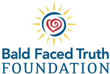 Bald Faced Truth Foundation 501(c)3 Charity